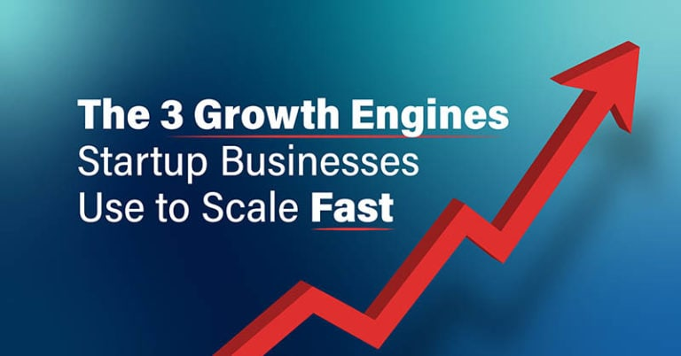 The 3 Growth Engines Startup Businesses Use to Scale Fast